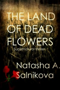 Bargain eBook Hunter: We Hunt for FREE & Bargain eBooks So You Don't Have To! -- A HotZippy Website: Today's Readers for Tomorrow's Bestsellers! © -- Bargain eBook Hunter proudly presents: The Land Of Dead Flowers (Supernatural thriller) by Natasha A. Salnikova!