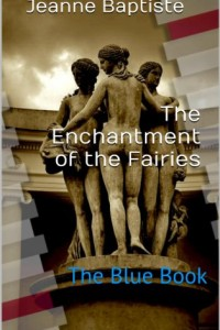 Bargain eBook Hunter: We Hunt for FREE & Bargain eBooks So You Don't Have To! -- A HotZippy Website: Today's Readers for Tomorrow's Bestsellers! © -- Bargain eBook Hunter proudly presents: The Enchantment of the Fairies: Blue by Jeanne Baptiste!