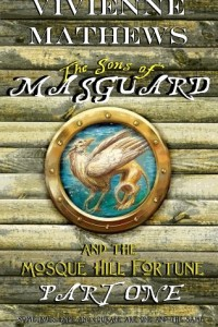 Bargain eBook Hunter: We Hunt for FREE & Bargain eBooks So You Don't Have To! -- A HotZippy Website: Today's Readers for Tomorrow's Bestsellers! © -- Bargain eBook Hunter proudly presents: The Sons of Masguard and the Mosque Hill Fortune, Part One (Volume 1) by Vivienne Mathews!