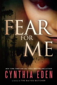 Bargain eBook Hunter: We Hunt for FREE & Bargain eBooks So You Don't Have To! -- A HotZippy Website: Today's Readers for Tomorrow's Bestsellers! © -- Bargain eBook Hunter proudly presents: Fear For Me: A Novel of the Bayou Butcher by Cynthia Eden!