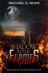 Bargain eBook Hunter: We Hunt for FREE & Bargain eBooks So You Don't Have To! -- A HotZippy Website: Today's Readers for Tomorrow's Bestsellers! © -- Bargain eBook Hunter proudly presents: A Shadow in the Flames (The New Aeneid Cycle) by Michael G. Munz!