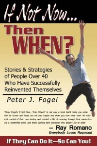 Bargain eBook Hunter: We Hunt for FREE & Bargain eBooks So You Don't Have To! -- A HotZippy Website: Today's Readers for Tomorrow's Bestsellers! © -- Bargain eBook Hunter proudly presents: If Not Now... Then When?: Stories and Strategies of People Over 40 Who Have Successfully Reinvented Themselves! by Peter Fogel!