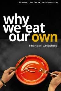 Bargain eBook Hunter: We Hunt for FREE & Bargain eBooks So You Don't Have To! -- A HotZippy Website: Today's Readers for Tomorrow's Bestsellers! © -- Bargain eBook Hunter proudly presents: Why We Eat Our Own by Michael  Cheshire!