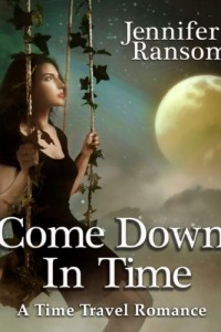 Bargain eBook Hunter: We Hunt for FREE & Bargain eBooks So You Don't Have To! -- A HotZippy Website: Today's Readers for Tomorrow's Bestsellers! © -- Bargain eBook Hunter proudly presents: Come Down In Time (A Time Travel Romance) by Jennifer Ransom!