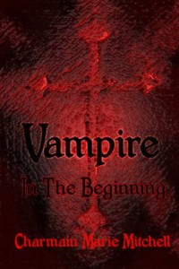 Bargain eBook Hunter: We Hunt for FREE & Bargain eBooks So You Don't Have To! -- A HotZippy Website: Today's Readers for Tomorrow's Bestsellers! © -- Bargain eBook Hunter proudly presents: Vampire - In the Beginning by Charmain Marie Mitchell!