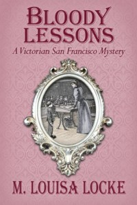 Bargain eBook Hunter: We Hunt for FREE & Bargain eBooks So You Don't Have To! -- A HotZippy Website: Today's Readers for Tomorrow's Bestsellers! © -- Bargain eBook Hunter proudly presents: Bloody Lessons: A Victorian San Francisco Mystery by M. Louisa Locke!