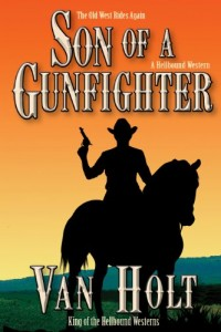 Bargain eBook Hunter: We Hunt for FREE & Bargain eBooks So You Don't Have To! -- A HotZippy Website: Today's Readers for Tomorrow's Bestsellers! © -- Bargain eBook Hunter proudly presents: Son of a Gunfighter by Van Holt!