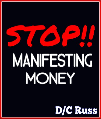 Bargain eBook Hunter: We Hunt for FREE & Bargain eBooks So You Don't Have To! -- A HotZippy Website: Today's Readers for Tomorrow's Bestsellers! © -- Bargain eBook Hunter proudly presents: STOP!! Manifesting Money: A Practical Guide to Help You Understand Manifestation & The Law of Attraction (Manifest Success Series) by D/C Russ!