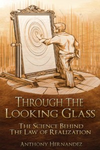 Bargain eBook Hunter: We Hunt for FREE & Bargain eBooks So You Don't Have To! -- A HotZippy Website: Today's Readers for Tomorrow's Bestsellers! © -- Bargain eBook Hunter proudly presents: Through The Looking Glass: The Science Behind The Law of Realization by Anthony Hernandez!