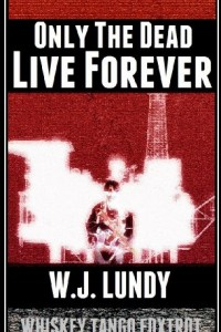 Bargain eBook Hunter: We Hunt for FREE & Bargain eBooks So You Don't Have To! -- A HotZippy Website: Today's Readers for Tomorrow's Bestsellers! © -- Bargain eBook Hunter proudly presents: Only The Dead Live Forever(A Whiskey Tango Foxtrot Novel) by W.J. Lundy!