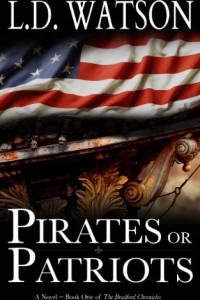 Bargain eBook Hunter: We Hunt for FREE & Bargain eBooks So You Don't Have To! -- A HotZippy Website: Today's Readers for Tomorrow's Bestsellers! © -- Bargain eBook Hunter proudly presents: Pirates or Patriots (The Bradford Chronicles) by L.D. Watson!