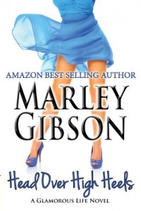 Bargain eBook Hunter: We Hunt for FREE & Bargain eBooks So You Don't Have To! -- A HotZippy Website: Today's Readers for Tomorrow's Bestsellers! © -- Bargain eBook Hunter proudly presents: Head Over High Heels (A Glamorous Life Novel) by Marley Gibson!