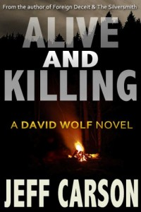 Bargain eBook Hunter: We Hunt for FREE & Bargain eBooks So You Don't Have To! -- A HotZippy Website: Today's Readers for Tomorrow's Bestsellers! © -- Bargain eBook Hunter proudly presents: Alive and Killing (A David Wolf Novel) by Jeff Carson!
