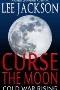 Bargain eBook Hunter: We Hunt for FREE & Bargain eBooks So You Don't Have To! -- A HotZippy Website: Today's Readers for Tomorrow's Bestsellers! © -- Bargain eBook Hunter proudly presents: Curse The Moon: Cold War Rising (Historical Thriller Fiction) (Atcho - Cold War Series) by Lee Jackson!