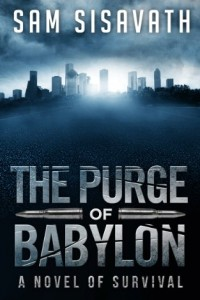 Bargain eBook Hunter: We Hunt for FREE & Bargain eBooks So You Don't Have To! -- A HotZippy Website: Today's Readers for Tomorrow's Bestsellers! © -- Bargain eBook Hunter proudly presents: The Purge of Babylon: A Novel of Survival (The Babylon Series, Book 1) by Sam Sisavath!