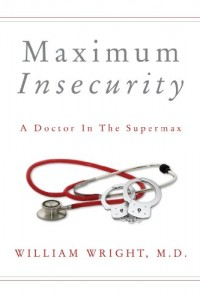 Bargain eBook Hunter: We Hunt for FREE & Bargain eBooks So You Don't Have To! -- A HotZippy Website: Today's Readers for Tomorrow's Bestsellers! © -- Bargain eBook Hunter proudly presents: Maximum Insecurity:  A Doctor in the Supermax by William Wright M.D.!