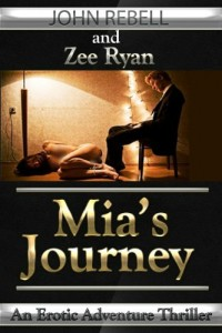Bargain eBook Hunter: We Hunt for FREE & Bargain eBooks So You Don't Have To! -- A HotZippy Website: Today's Readers for Tomorrow's Bestsellers! © -- Bargain eBook Hunter proudly presents: Mia's Journey: An Erotic Thriller by John Rebell & Zee Ryan!