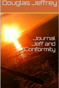 Bargain eBook Hunter: We Hunt for FREE & Bargain eBooks So You Don't Have To! -- A HotZippy Website: Today's Readers for Tomorrow's Bestsellers! © -- Bargain eBook Hunter proudly presents: Journal Jeff and Conformity by Douglas Jeffrey!