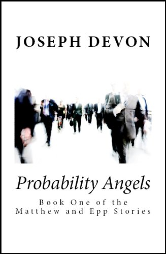 Bargain eBook Hunter: We Hunt for Free & Bargain eBooks So You Don't Have To! -- A HotZippy Website: Today's Readers for Tomorrow's Bestsellers! © -- Bargain eBook Hunter proudly presents: Probability Angels (The Matthew and Epp Stories) by Joseph Devon!