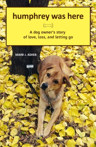 Bargain eBook Hunter: We Hunt for Free & Bargain eBooks So You Don't Have To! -- A HotZippy Website: Today's Readers for Tomorrow's Bestsellers! © -- Bargain eBook Hunter proudly presents: Humphrey Was Here: A Dog Owner's Story of Love, Loss, and Letting Go by Mark J. Asher!