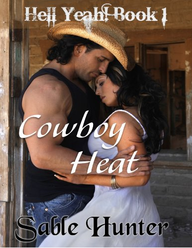 Bargain eBook Hunter: We Hunt for Free & Bargain eBooks So You Don't Have To! -- A HotZippy Website: Today's Readers for Tomorrow's Bestsellers! © -- Bargain eBook Hunter proudly presents: Cowboy Heat (Hell Yeah!) by Sable Hunter!