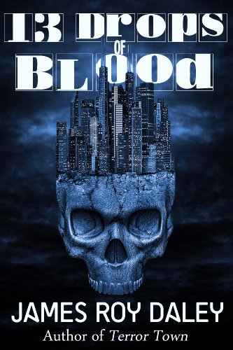 Bargain eBook Hunter: We Hunt for Free & Bargain eBooks So You Don't Have To! -- A HotZippy Website: Today's Readers for Tomorrow's Bestsellers! © -- Bargain eBook Hunter proudly presents: 13 Drops of Blood by James Roy Daley!