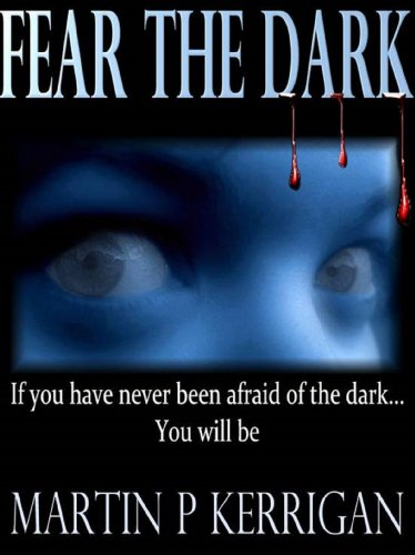 Bargain eBook Hunter: We Hunt for Free & Bargain eBooks So You Don't Have To! -- A HotZippy Website: Today's Readers for Tomorrow's Bestsellers! © -- Bargain eBook Hunter proudly presents: Fear The Dark by Martin P Kerrigan!