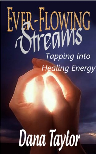 Bargain eBook Hunter: We Hunt for Free & Bargain eBooks So You Don't Have To! -- A HotZippy Website: Today's Readers for Tomorrow's Bestsellers! © -- Bargain eBook Hunter proudly presents: Ever-Flowing Streams: Tapping into Healing Energy by Dana Taylor!