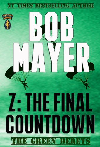 Bargain eBook Hunter: We Hunt for Free & Bargain eBooks So You Don't Have To! -- A HotZippy Website: Today's Readers for Tomorrow's Bestsellers! © -- Bargain eBook Hunter proudly presents: Z: The Final Countdown (The Green Beret Series) by Bob Mayer!