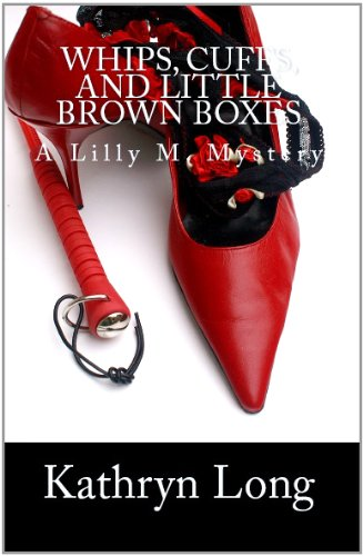 Bargain eBook Hunter: We Hunt for Free & Bargain eBooks So You Don't Have To! -- A HotZippy Website: Today's Readers for Tomorrow's Bestsellers! © -- Bargain eBook Hunter proudly presents: Whips, Cuffs, and Little Brown Boxes - A Lilly M. Mystery #1 (Lilly M. Mysteries) by Kathryn Long!