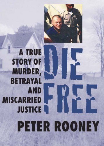 Bargain eBook Hunter: We Hunt for Free & Bargain eBooks So You Don't Have To! -- A HotZippy Website: Today's Readers for Tomorrow's Bestsellers! © -- Bargain eBook Hunter proudly presents: Die Free: A True Story of Murder, Betrayal and Miscarried Justice by Peter Rooney!