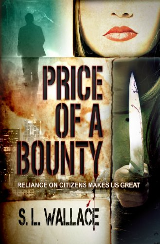 Bargain eBook Hunter: We Hunt for Free & Bargain eBooks So You Don't Have To! -- A HotZippy Website: Today's Readers for Tomorrow's Bestsellers! © -- Bargain eBook Hunter proudly presents: Price of a Bounty (Reliance on Citizens Makes Us Great!) by S. L. Wallace!