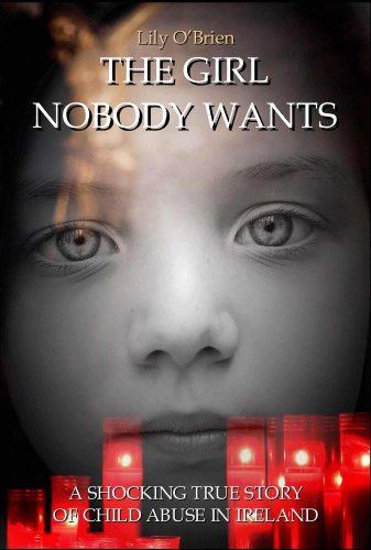 Bargain eBook Hunter: We Hunt for Free & Bargain eBooks So You Don't Have To! -- A HotZippy Website: Today's Readers for Tomorrow's Bestsellers! © -- Bargain eBook Hunter proudly presents: The Girl Nobody Wants: A Shocking True Story of Child Abuse in Ireland by Lily O'Brien!