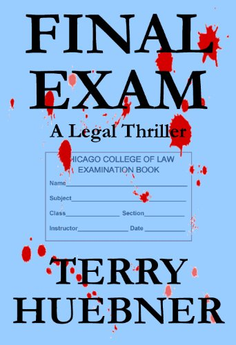 Bargain eBook Hunter: We Hunt for Free & Bargain eBooks So You Don't Have To! -- A HotZippy Website: Today's Readers for Tomorrow's Bestsellers! © -- Bargain eBook Hunter proudly presents: Final Exam:  A Legal Thriller (The Final Series) by Terry Huebner!