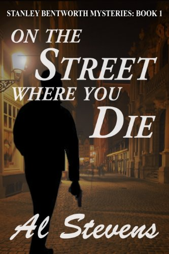 Bargain eBook Hunter: We Hunt for Free & Bargain eBooks So You Don't Have To! -- A HotZippy Website: Today's Readers for Tomorrow's Bestsellers! © -- Bargain eBook Hunter proudly presents: On the Street Where You Die (Stanley Bentworth mysteries) by Al Stevens!