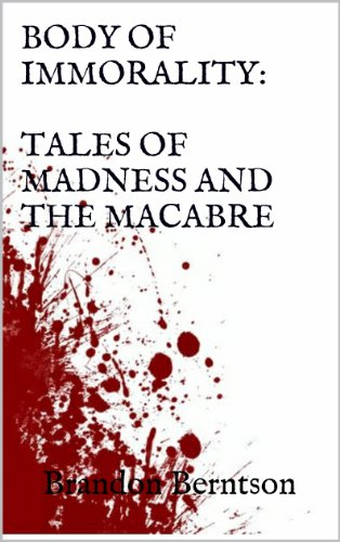 Bargain eBook Hunter: We Hunt for Free & Bargain eBooks So You Don't Have To! -- A HotZippy Website: Today's Readers for Tomorrow's Bestsellers! © -- Bargain eBook Hunter proudly presents: Body of Immorality: Tales of Madness and the Macabre by Brandon Berntson!