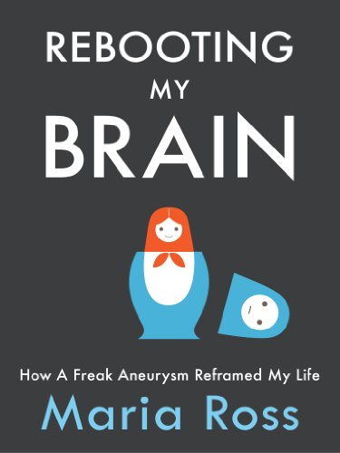 Bargain eBook Hunter: We Hunt for Free & Bargain eBooks So You Don't Have To! -- A HotZippy Website: Today's Readers for Tomorrow's Bestsellers! © -- Bargain eBook Hunter proudly presents: Rebooting My Brain: How a Freak Aneurysm Reframed My Life by Maria Ross!