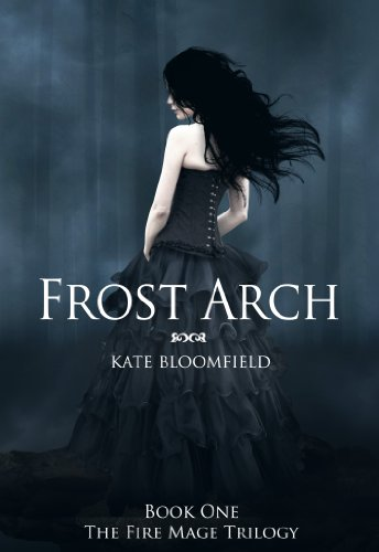 Bargain eBook Hunter: We Hunt for Free & Bargain eBooks So You Don't Have To! -- A HotZippy Website: Today's Readers for Tomorrow's Bestsellers! © -- Bargain eBook Hunter proudly presents: Frost Arch (Book 1: The Fire Mage Trilogy) by Kate Bloomfield!