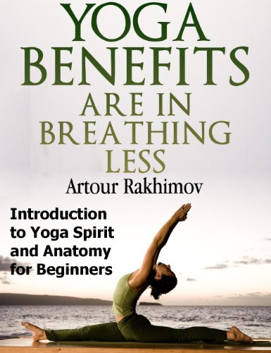 Bargain eBook Hunter: We Hunt for Free & Bargain eBooks So You Don't Have To! -- A HotZippy Website: Today's Readers for Tomorrow's Bestsellers! © -- Bargain eBook Hunter proudly presents: Yoga Benefits Are in Breathing Less: Introduction to Yoga Spirit and Anatomy for Beginners (Yoga Books) by Artour Rakhimov!
