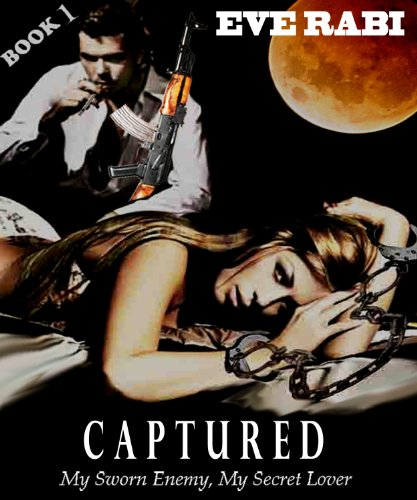 Bargain eBook Hunter: We Hunt for Free & Bargain eBooks So You Don't Have To! -- A HotZippy Website: Today's Readers for Tomorrow's Bestsellers! © -- Bargain eBook Hunter proudly presents: CAPTURED - My Sworn Enemy, My Secret Lover (book 1) by Eve Rabi!
