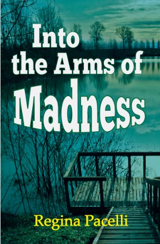 Bargain eBook Hunter: We Hunt for Free & Bargain eBooks So You Don't Have To! -- A HotZippy Website: Today's Readers for Tomorrow's Bestsellers! © -- Bargain eBook Hunter proudly presents: Into the Arms of Madness: A Novel of Suspense by Regina Pacelli!