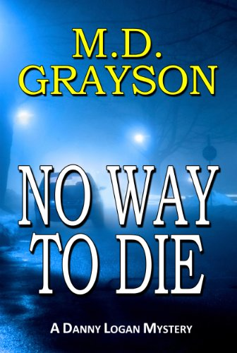 Bargain eBook Hunter: We Hunt for Free & Bargain eBooks So You Don't Have To! -- A HotZippy Website: Today's Readers for Tomorrow's Bestsellers! © -- Bargain eBook Hunter proudly presents: No Way to Die (Danny Logan Mystery #2) by M.D. Grayson!