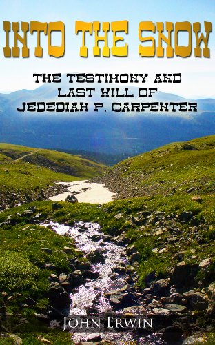 Bargain eBook Hunter: We Hunt for Free & Bargain eBooks So You Don't Have To! -- A HotZippy Website: Today's Readers for Tomorrow's Bestsellers! © -- Bargain eBook Hunter proudly presents: Into the Snow: The Testimony and Last Will of Jedediah P. Carpenter by John Erwin!
