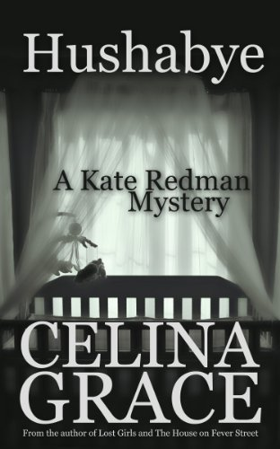 Bargain eBook Hunter: We Hunt for Free & Bargain eBooks So You Don't Have To! -- A HotZippy Website: Today's Readers for Tomorrow's Bestsellers! © -- Bargain eBook Hunter proudly presents: Hushabye (A Kate Redman Mystery: Book 1) (The Kate Redman Mysteries) by Celina Grace!