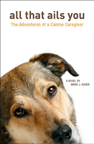 Bargain eBook Hunter: We Hunt for Free & Bargain eBooks So You Don't Have To! -- A HotZippy Website: Today's Readers for Tomorrow's Bestsellers! © -- Bargain eBook Hunter proudly presents: All That Ails You: The Adventures of a Canine Caregiver by Mark J. Asher!