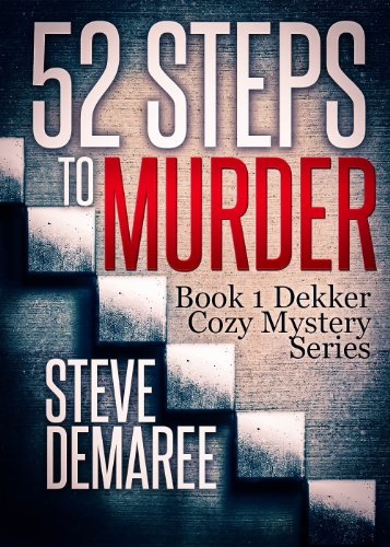 Bargain eBook Hunter: We Hunt for Free & Bargain eBooks So You Don't Have To! -- A HotZippy Website: Today's Readers for Tomorrow's Bestsellers! © -- Bargain eBook Hunter proudly presents: 52 Steps to Murder (Book 1 Dekker Cozy Mystery Series) by Steve Demaree!