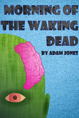 Bargain eBook Hunter: We Hunt for Free & Bargain eBooks So You Don't Have To! -- A HotZippy Website: Today's Readers for Tomorrow's Bestsellers! © -- Bargain eBook Hunter proudly presents: Morning of the Waking Dead (Little Whippendon) by Adam Jones!