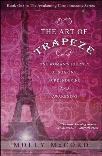 Bargain eBook Hunter: We Hunt for Free & Bargain eBooks So You Don't Have To! -- A HotZippy Website: Today's Readers for Tomorrow's Bestsellers! © -- Bargain eBook Hunter proudly presents: The Art of Trapeze: One Woman's Journey of Soaring, Surrendering, and Awakening (The Awakening Consciousness Series) by Molly McCord!