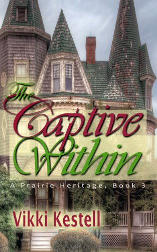 Bargain eBook Hunter: We Hunt for Free & Bargain eBooks So You Don't Have To! -- A HotZippy Website: Today's Readers for Tomorrow's Bestsellers! © -- Bargain eBook Hunter proudly presents: The Captive Within (A Prairie Heritage, Book 3) by Vikki Kestell!
