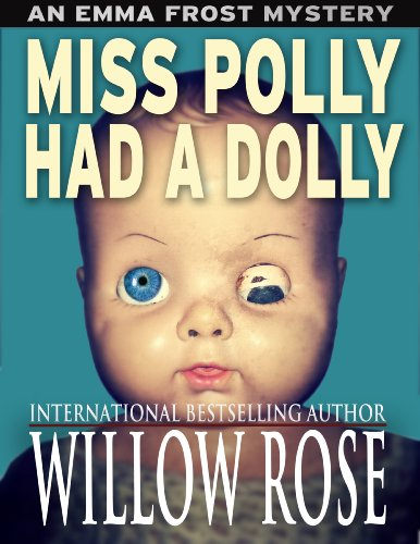 Bargain eBook Hunter: We Hunt for Free & Bargain eBooks So You Don't Have To! -- A HotZippy Website: Today's Readers for Tomorrow's Bestsellers! © -- Bargain eBook Hunter proudly presents: Miss Polly had a Dolly (Emma Frost #2) by Willow Rose!